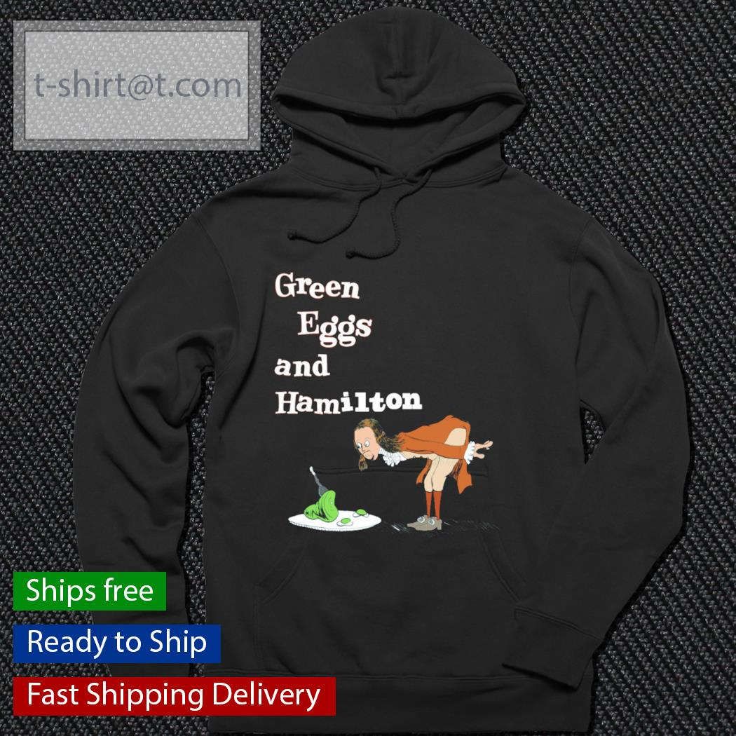 Green Eggs and Hamilton s hoodie