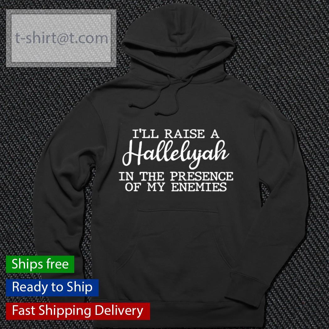 I'll raise a hallelujah in the presence of my enemies s hoodie