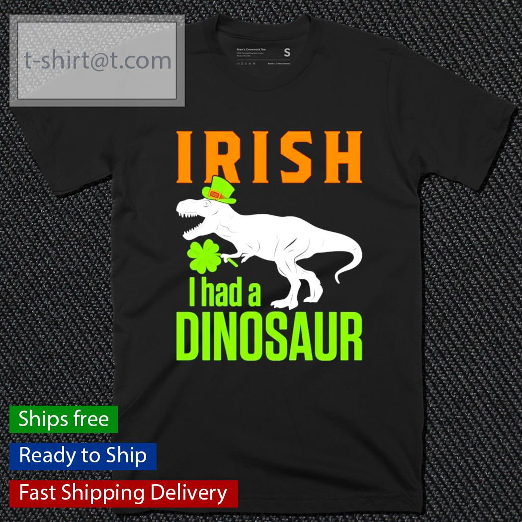 Irish I had a Dinosaur St.Patrick's Day shirt