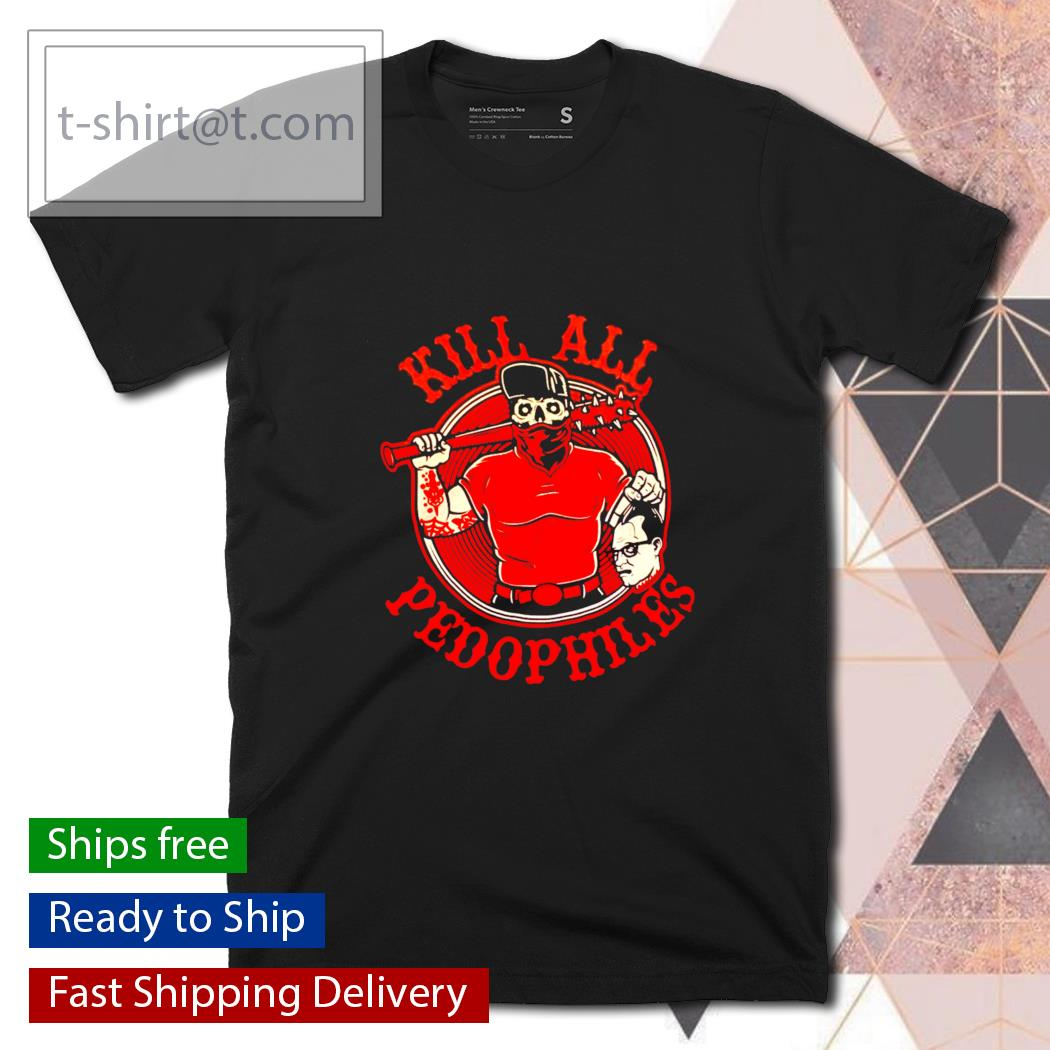 Kill all pedophiles shirt