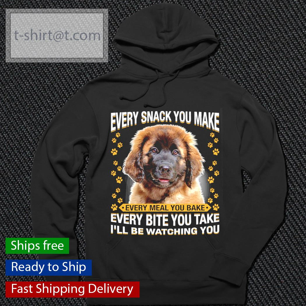 Leonberger every snack you make every meal you bake every bite you take s hoodie