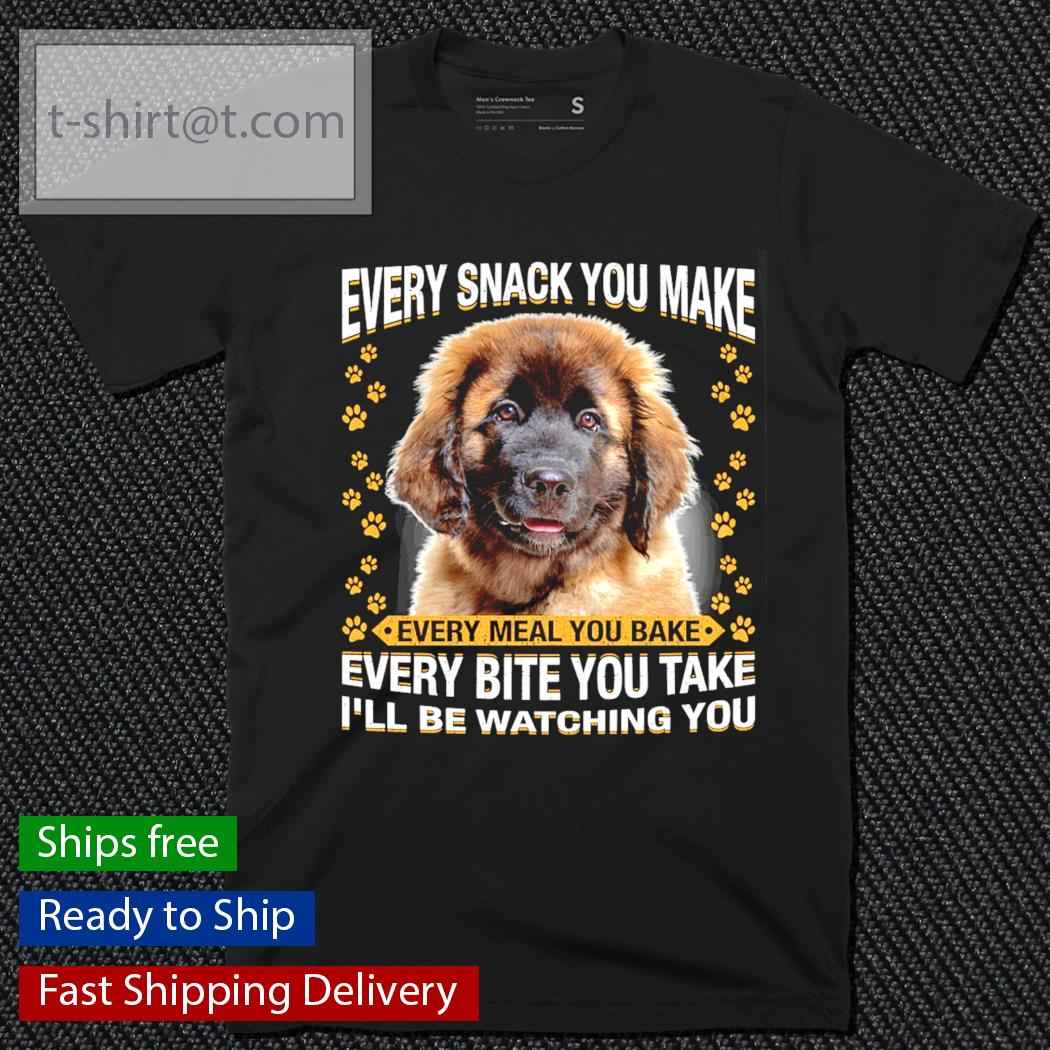 Leonberger every snack you make every meal you bake every bite you take shirt