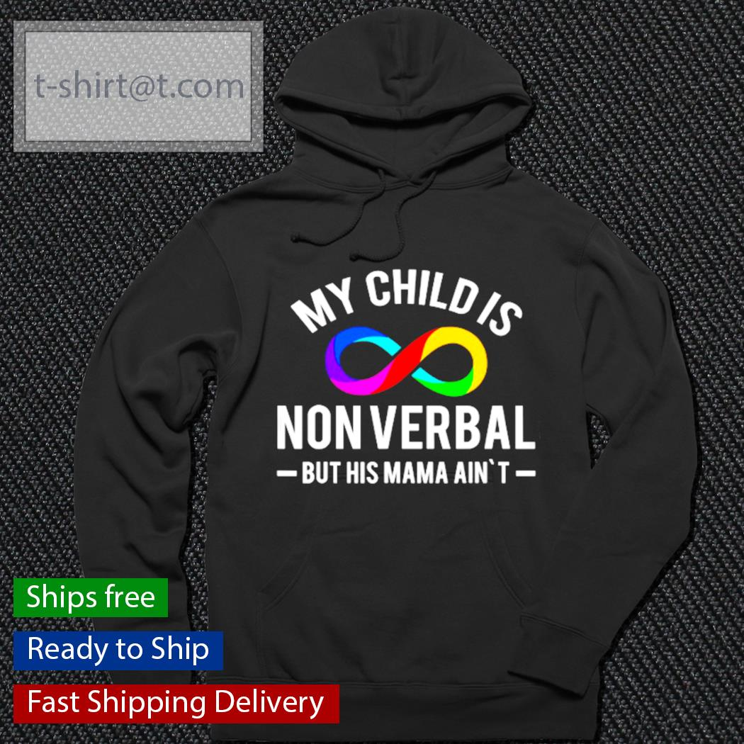 My child is nonverbal but his mama ain't LGBT s hoodie
