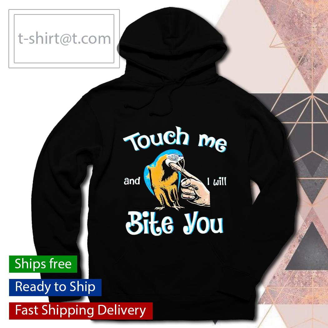 Parrot touch Me and I will bite You t-shirt, hoodie and sweats hoodie