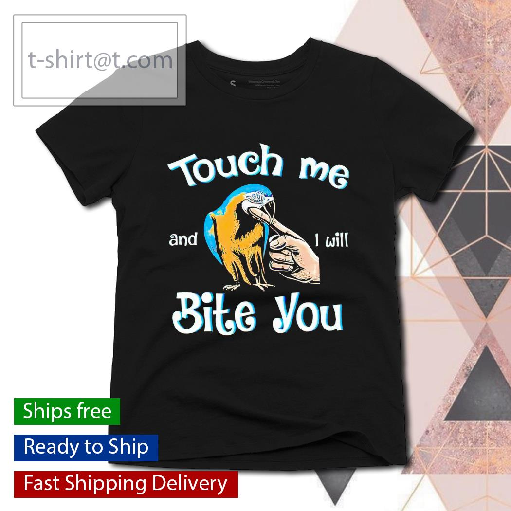 Parrot touch Me and I will bite You t-shirt, hoodie and sweats ladies-tee