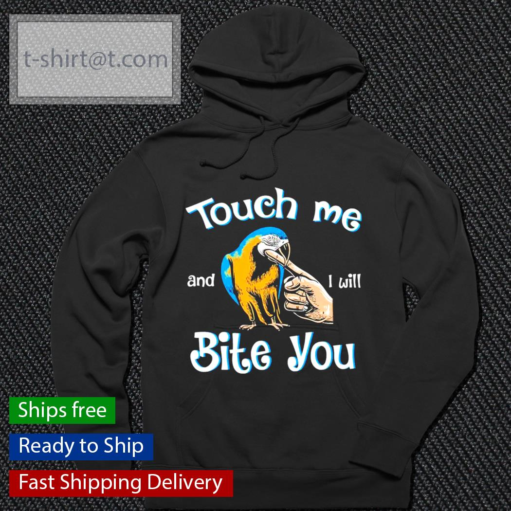 Parrot touch me and I will bite you t-s hoodie