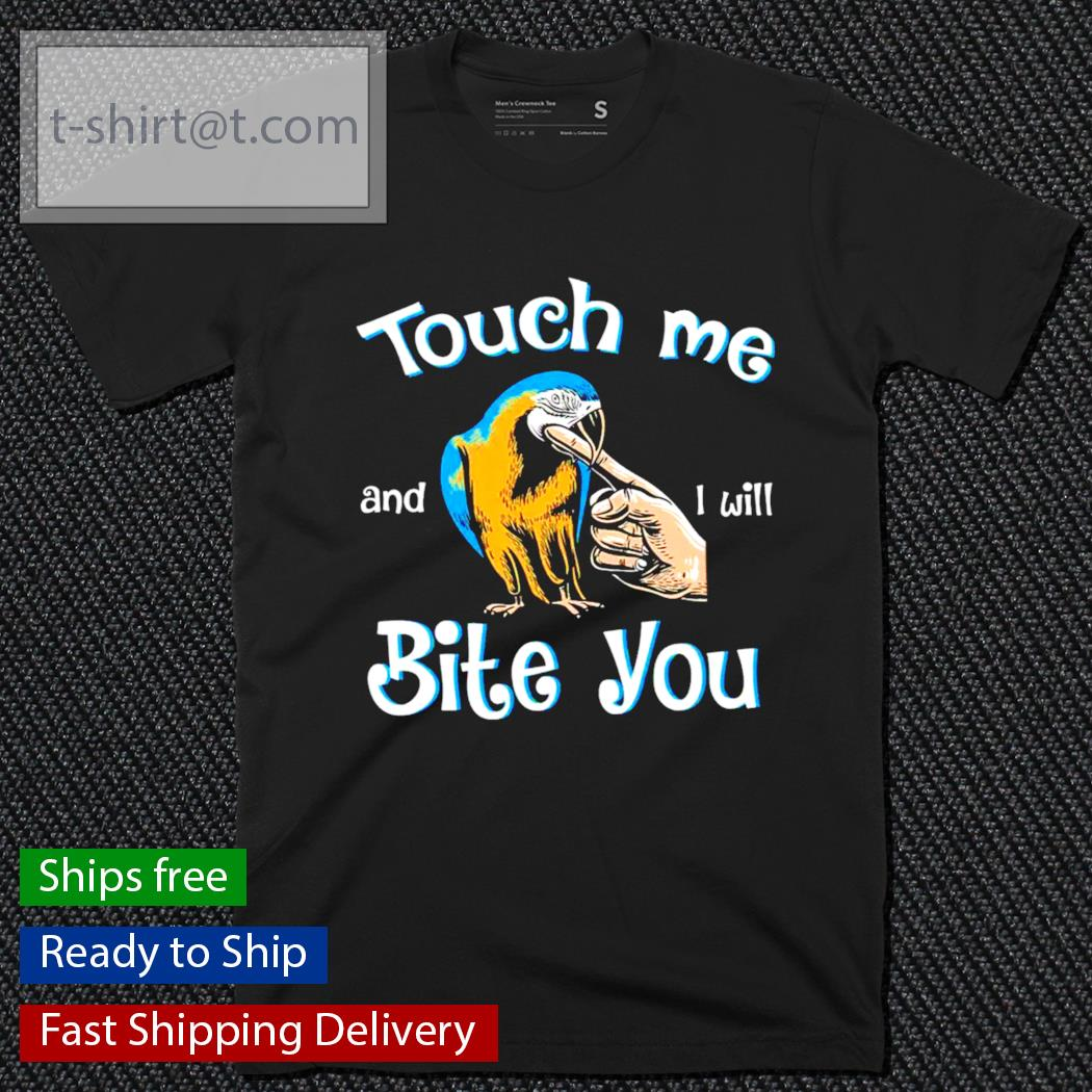 Parrot touch me and I will bite you t-shirt
