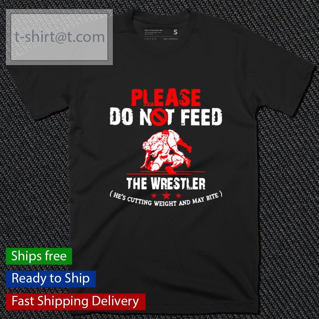 Please do not feed the wrestler shirt