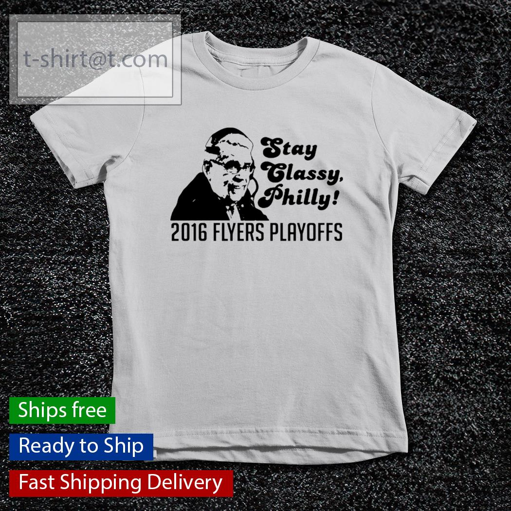 Stay Classy Philly 2016 Flyers Playoffs T Shirt