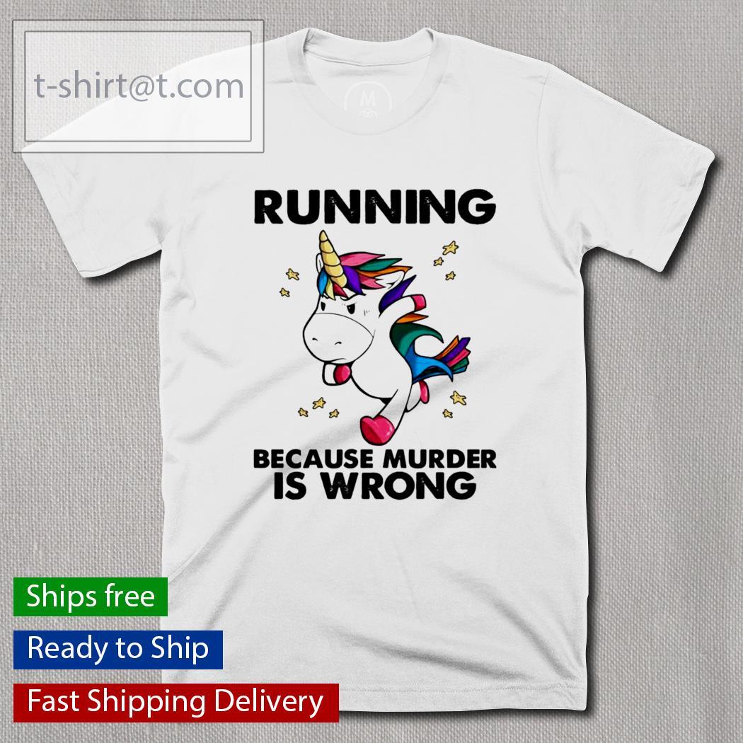 Unicorn running because murder is wrong shirt