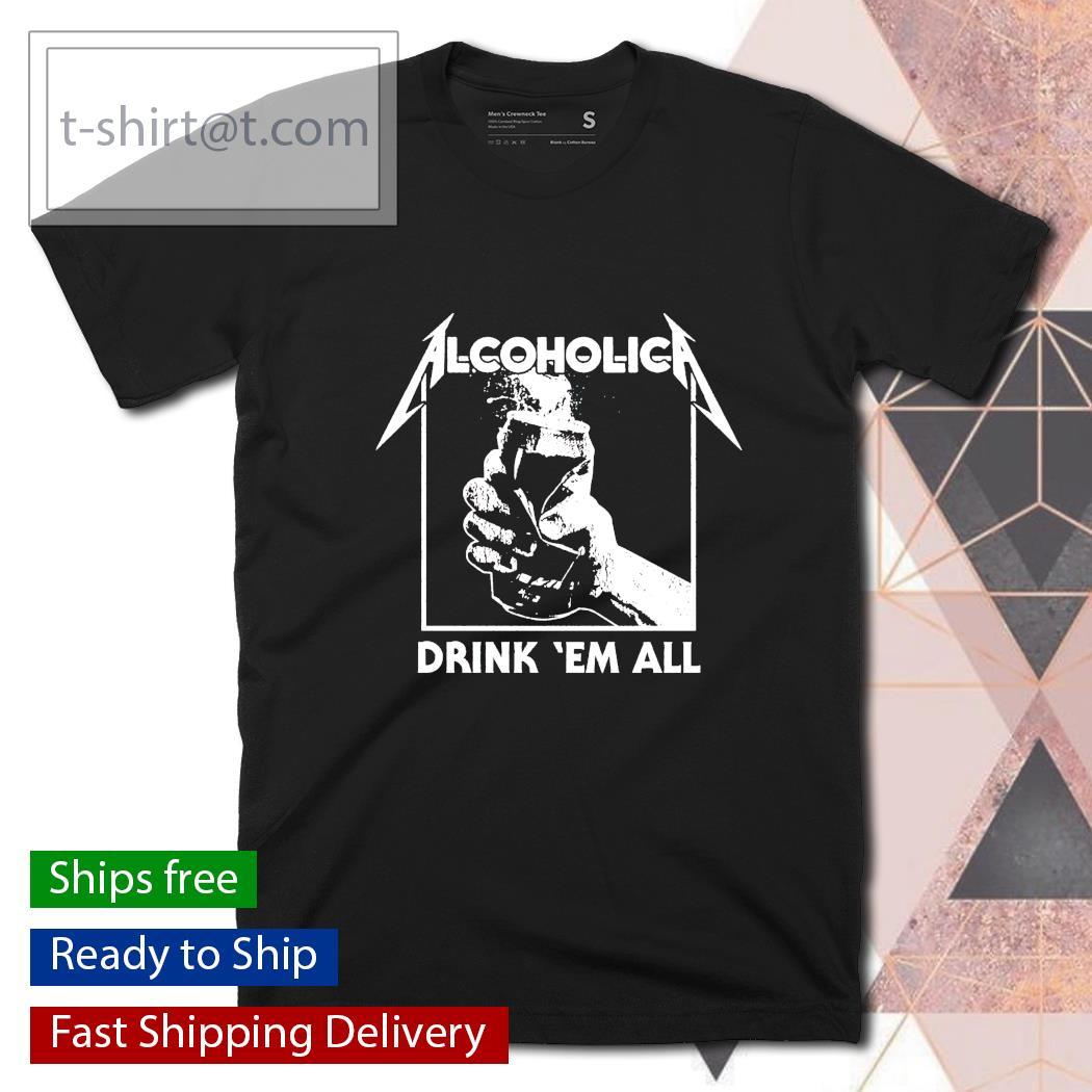 Metallica Alcoholica drink 'em all shirt