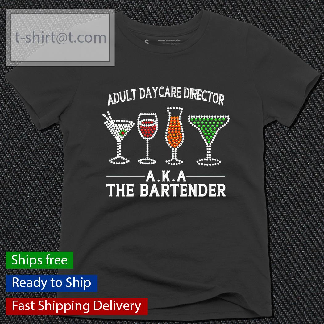 Adult daycare director AKA the bartender ladies-tee