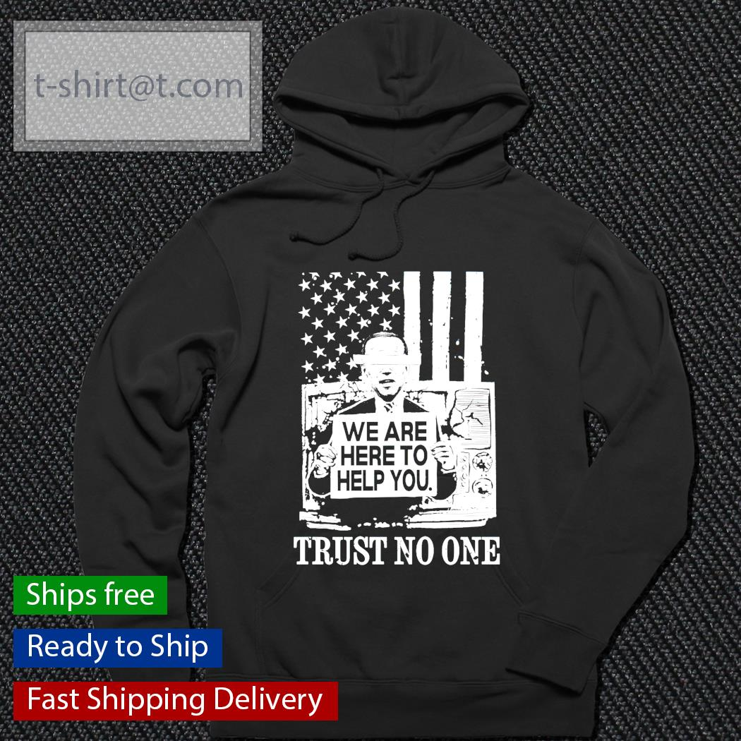 Biden we are here to help you trust no one hoodie