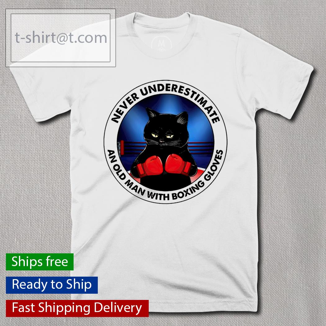 Black Cat and Boxing gloves never underestimate an old man with a Boxing gloves shirt