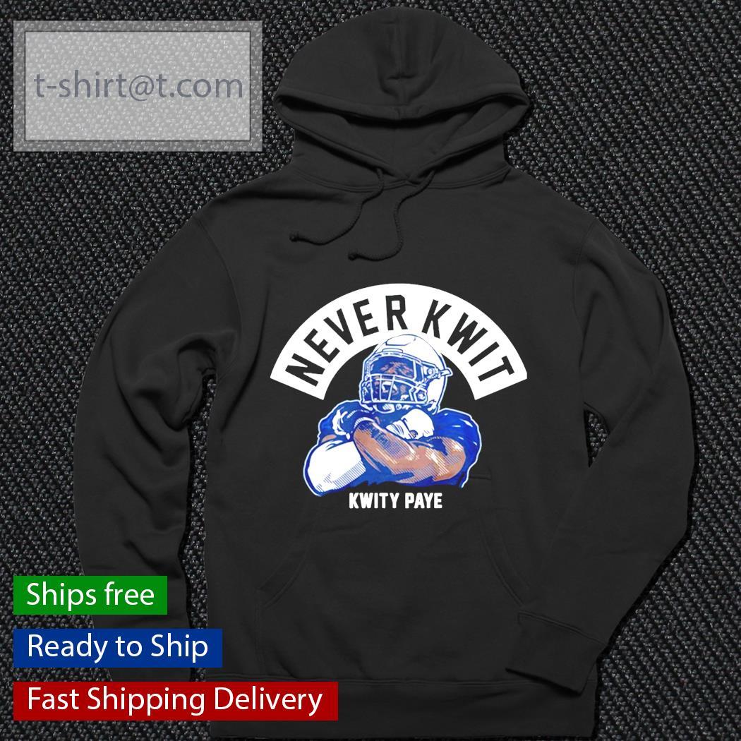 Never Kwit Kwity Paye t-s hoodie