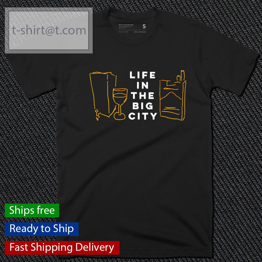 Life in the big city shirt
