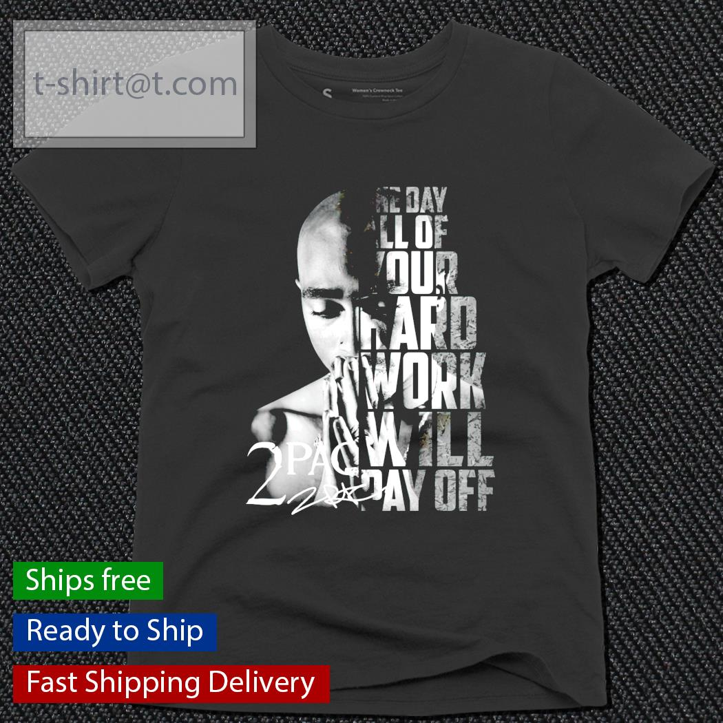 One day all of your hard work will pay off 2Pac signature ladies-tee