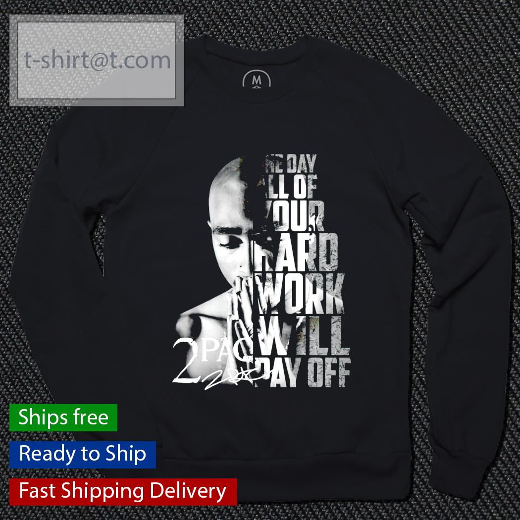 One day all of your hard work will pay off 2Pac signature sweater