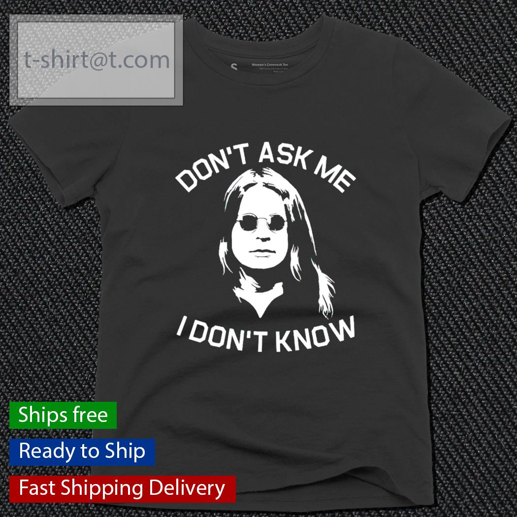 Ozzy Osbourne don't ask me I don't know ladies-tee