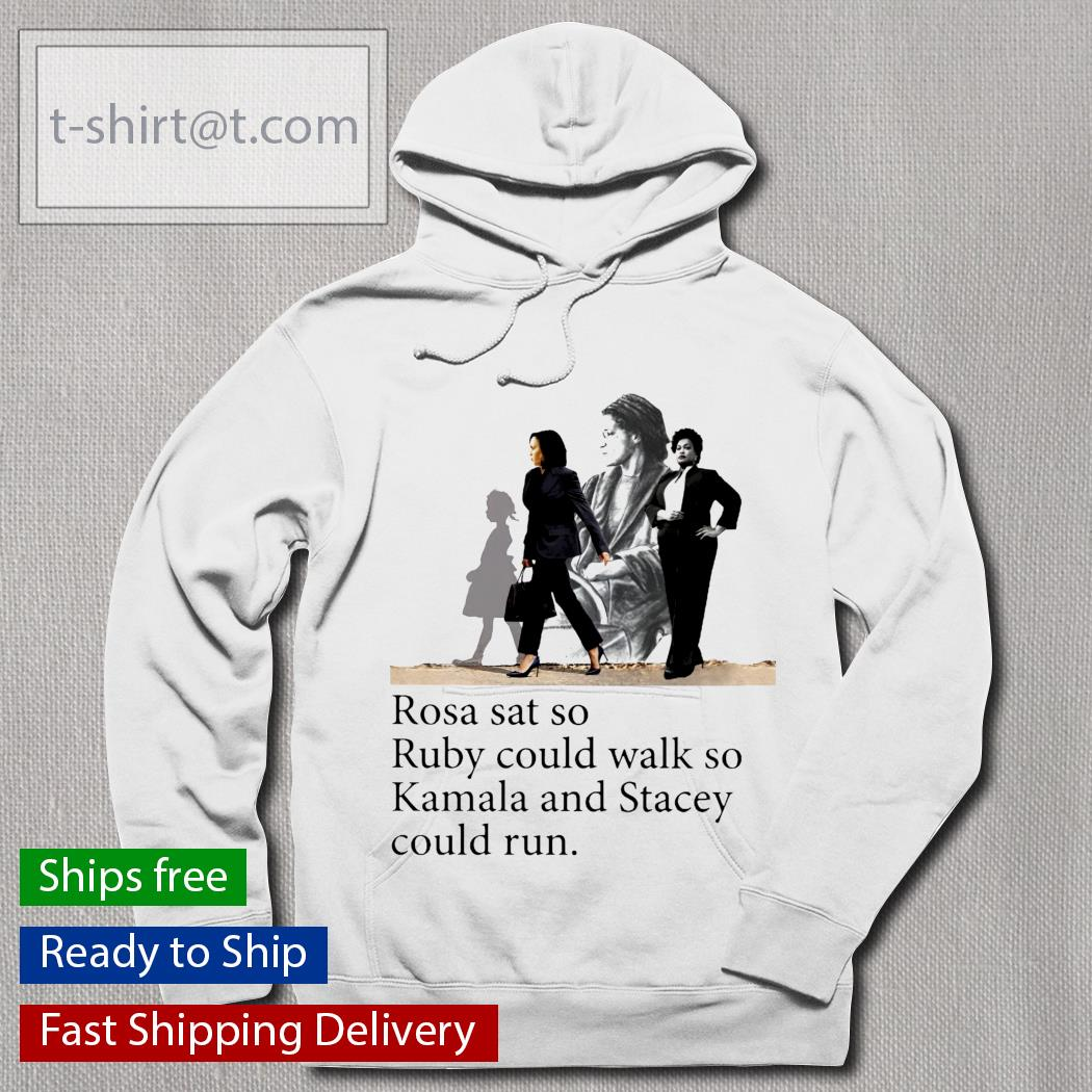 Rosa sat so ruby could walk so Kamala and Stacey could run hoodie