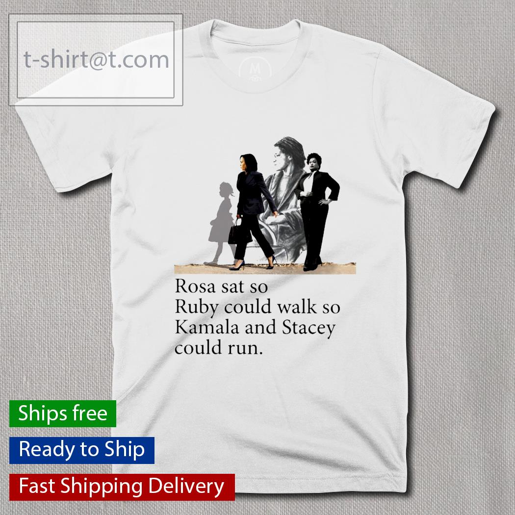 Rosa sat so ruby could walk so Kamala and Stacey could run shirt