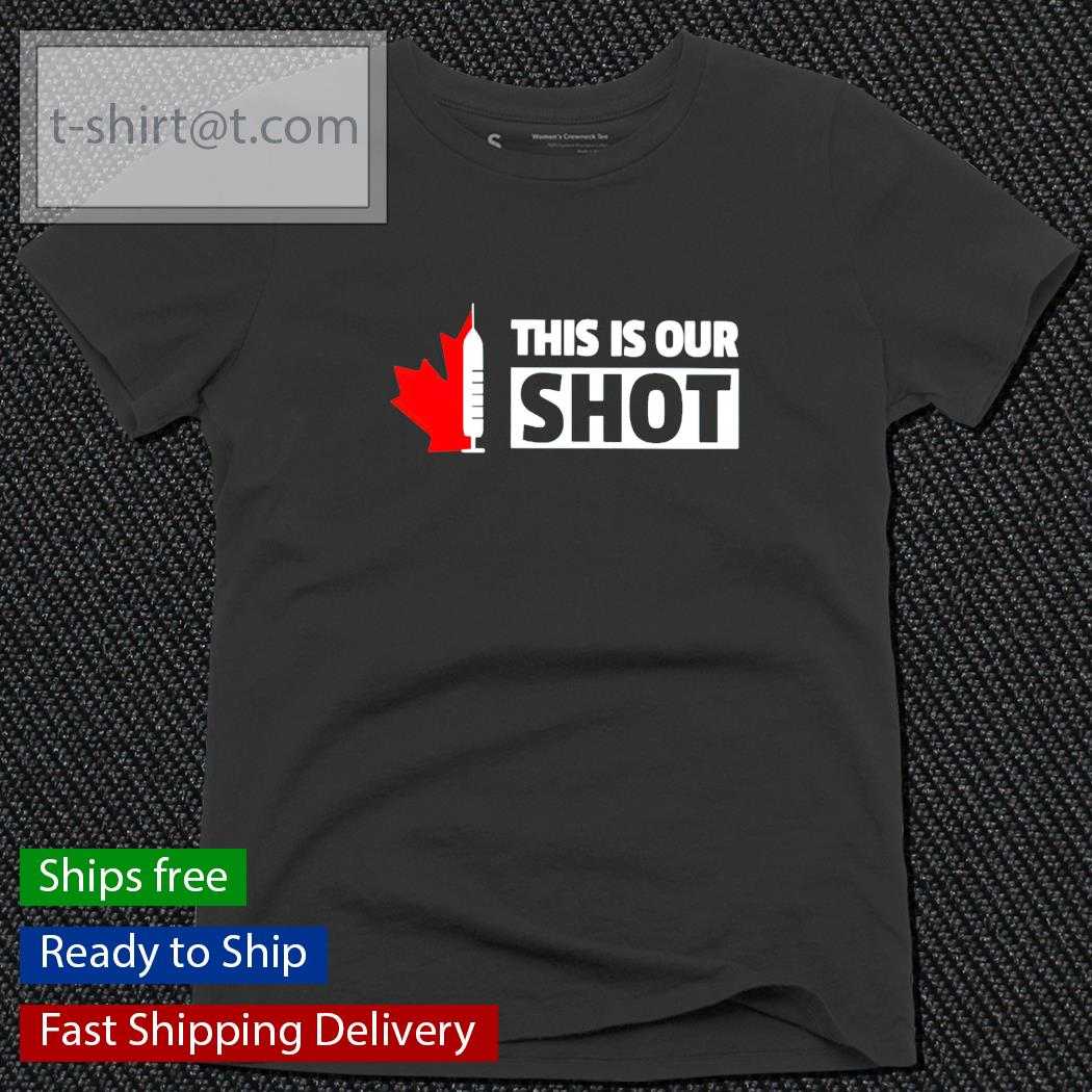This is our shot Canada vaccinated t-s ladies-tee
