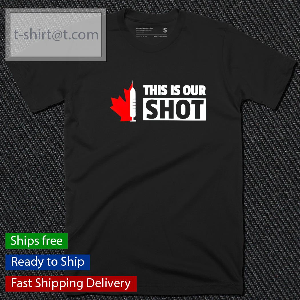 This is our shot Canada vaccinated t-shirt