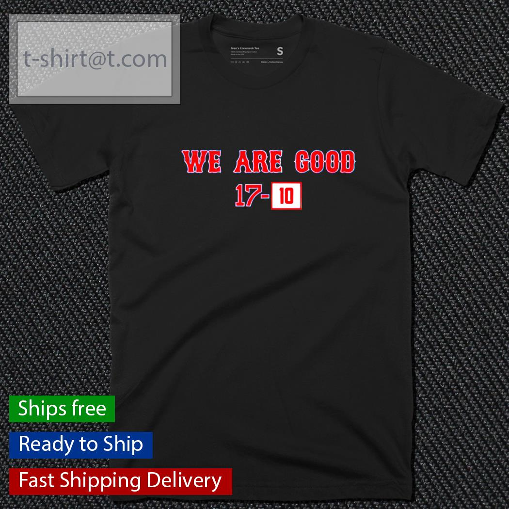 We Are Good 17-10 t-shirt