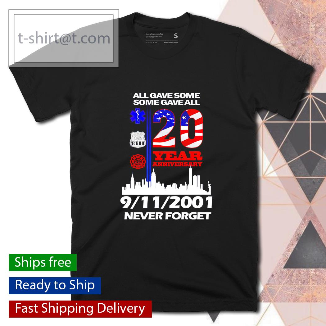 All Gave Some Some Gave All 20 Year Anniversary 9 11 2001 Never Forget Shirt Masswerks Store