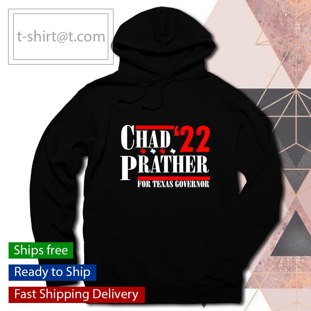 Official Chad Prather 22 for Texas Governor hoodie