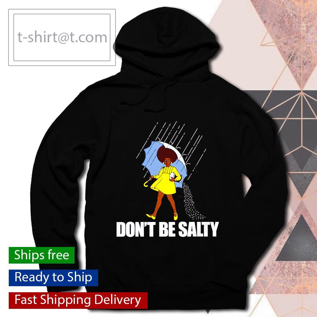 Black woman Don't be salty hoodie