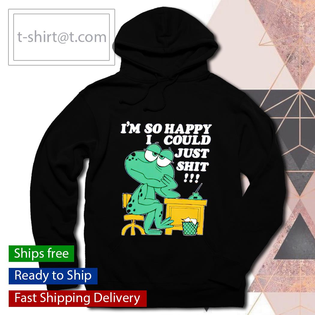 I'm so happy I could just shit frog hoodie