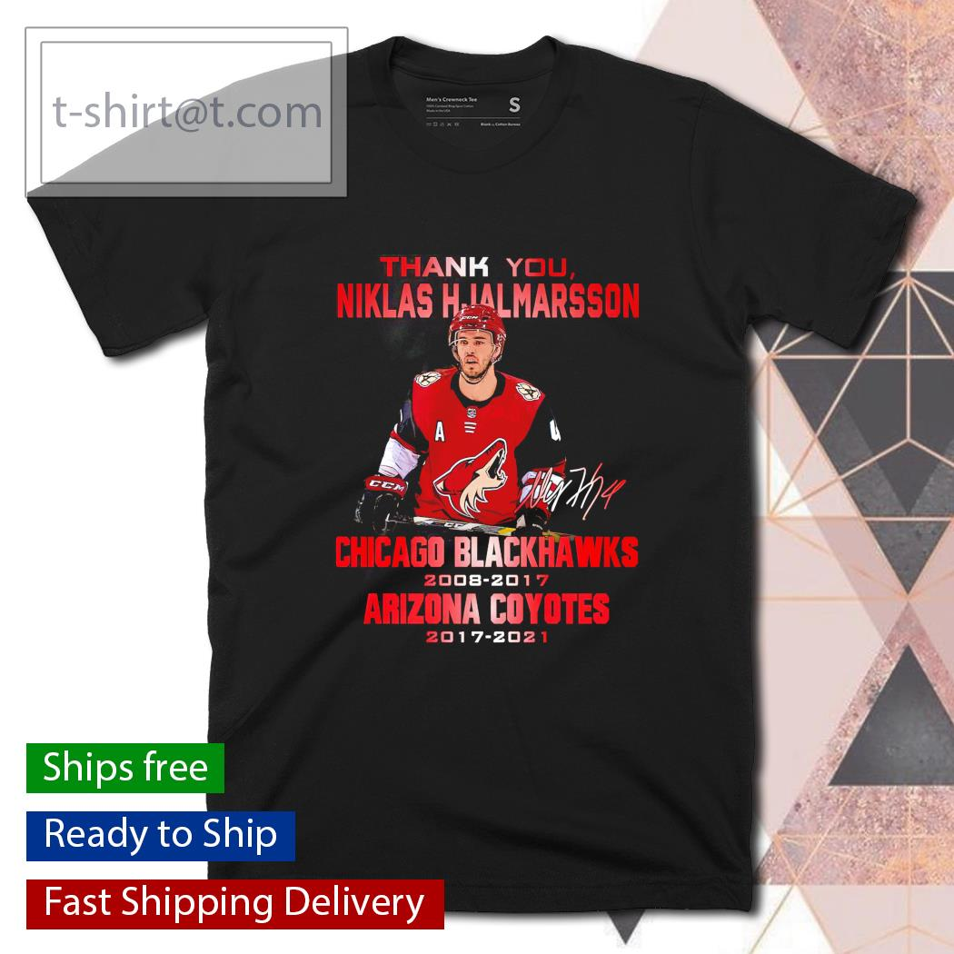 Thank you Niklas HJalmarsson Chicago Blackhawks 2008 2017 Arizona Coyotes 2017 2021 shirt