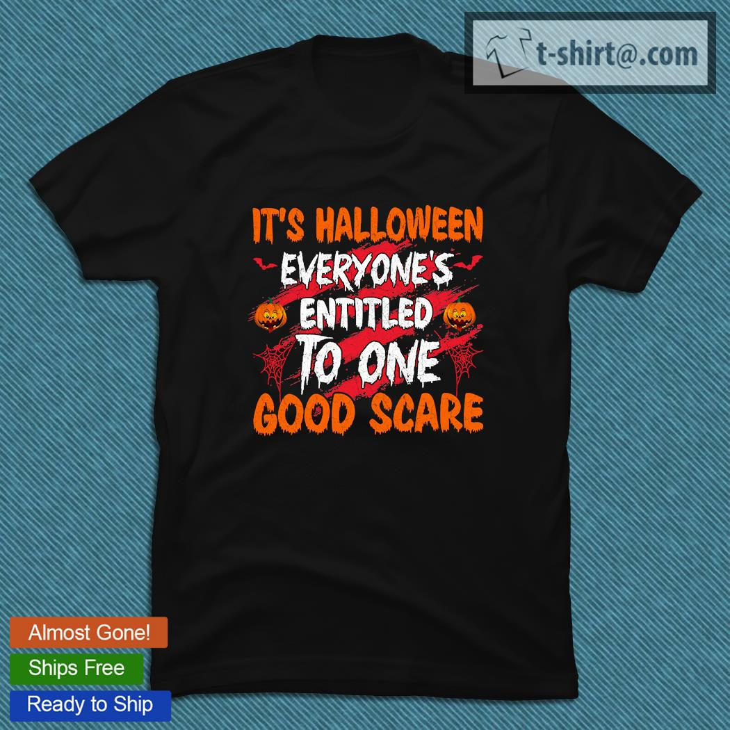 It's Halloween Everyone's Entitled To One Good Scare T-Shirt Masswerks Store