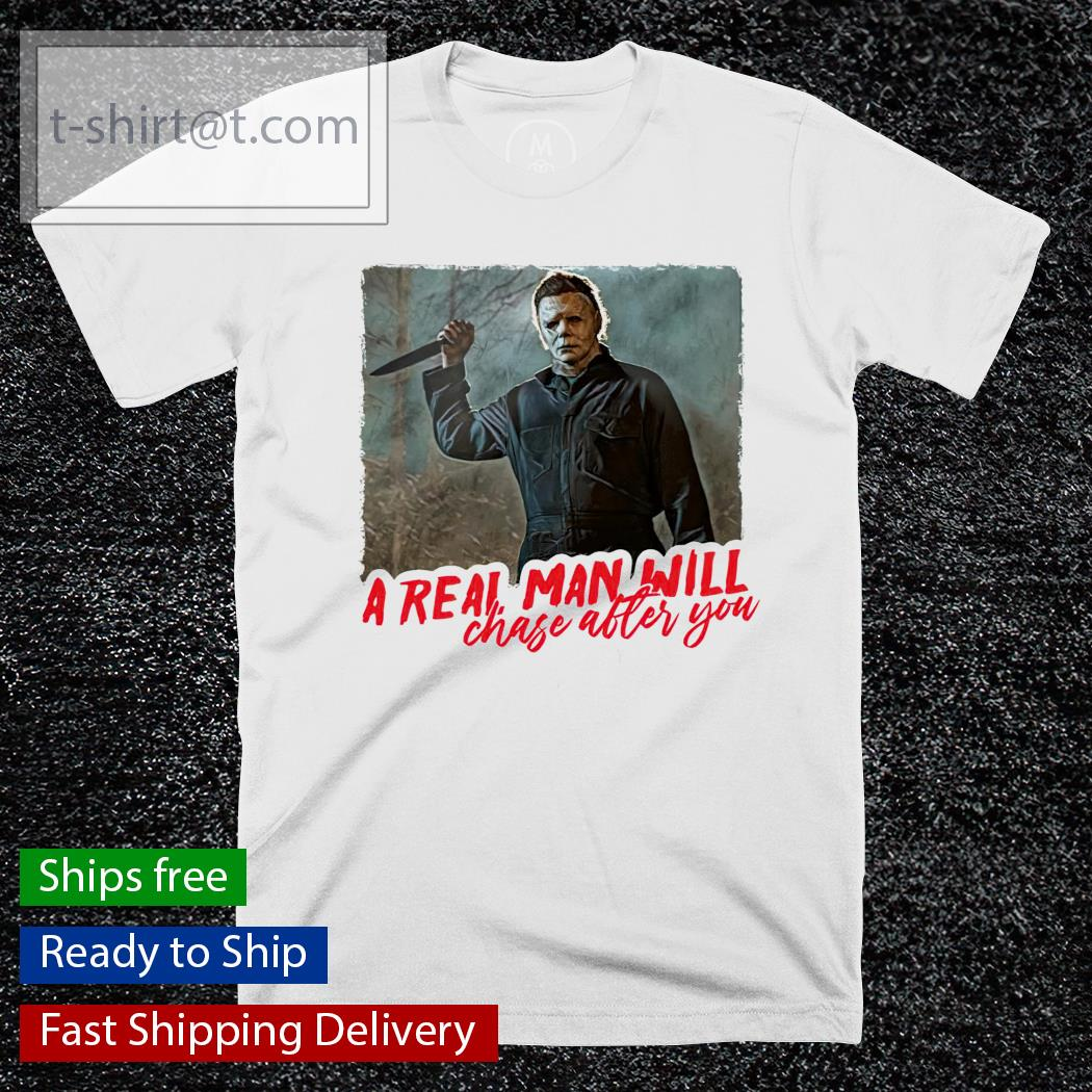 Michael Myers A Real Man Will Chase After You Halloween T-Shirt Masswerks Store