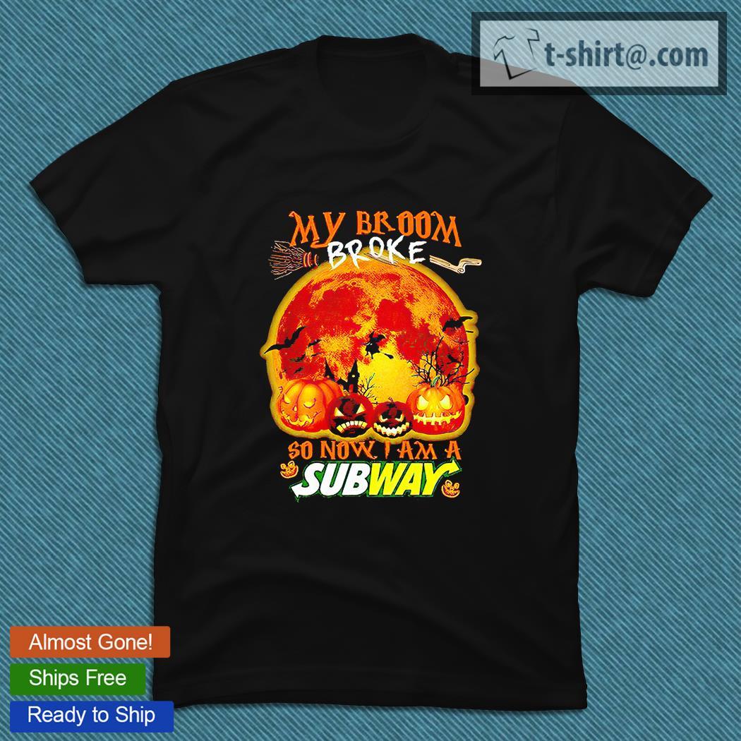 My Broom Broke So Now I Am A Subway Halloween T-Shirt Masswerks Store