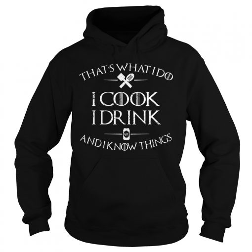 I Cook, I Drink And I Know Things Shirt