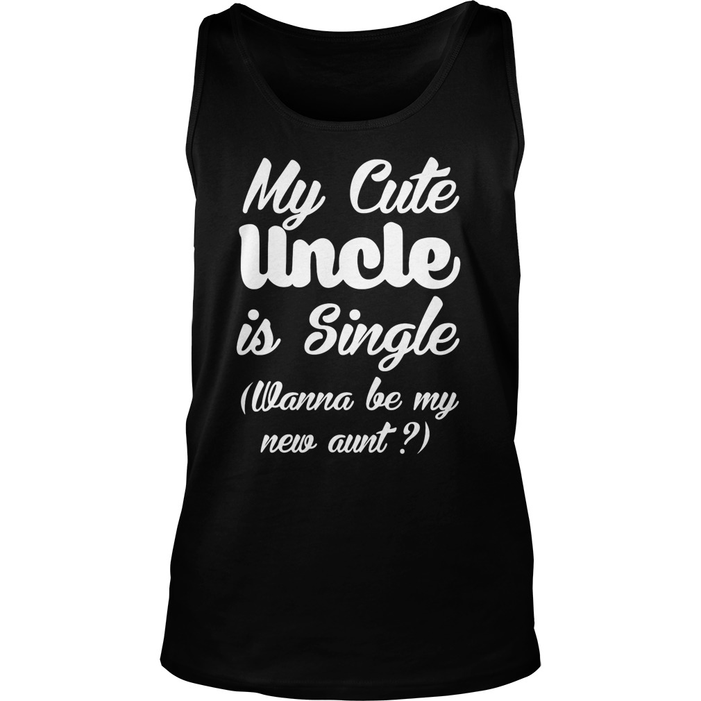 My Cute Uncle Is Single (wana Be My New Aunt ?) Tank Top