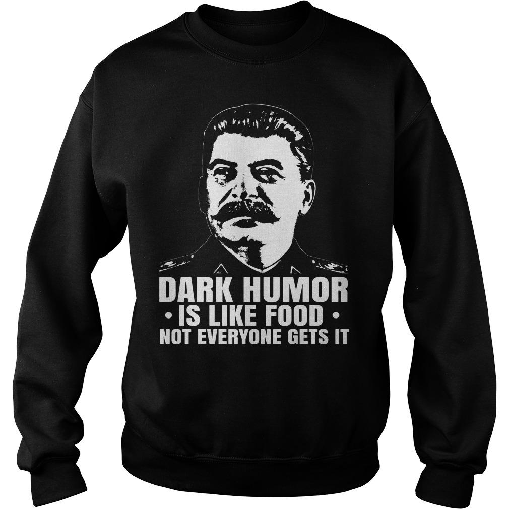Dark Humor Like Food Not Everyone Gets Sweatshirt