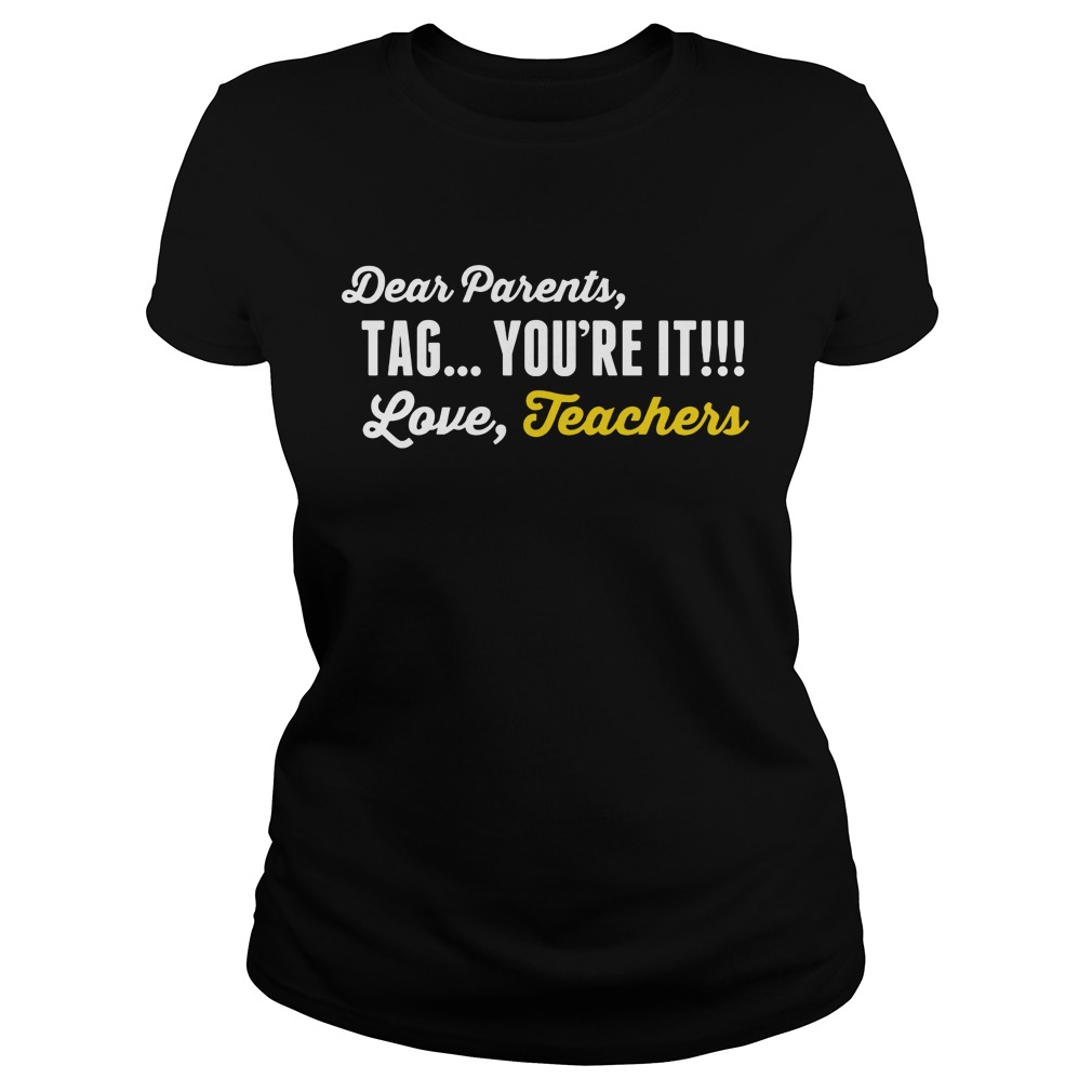 Dear Parents Tag Youre Love Teachers Shirt