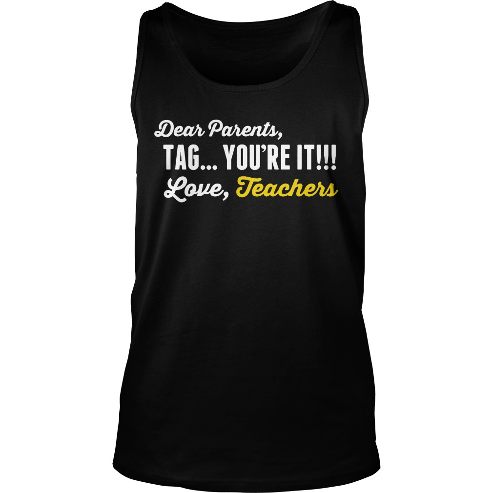 Dear Parents Tag Youre Love Teachers Tank