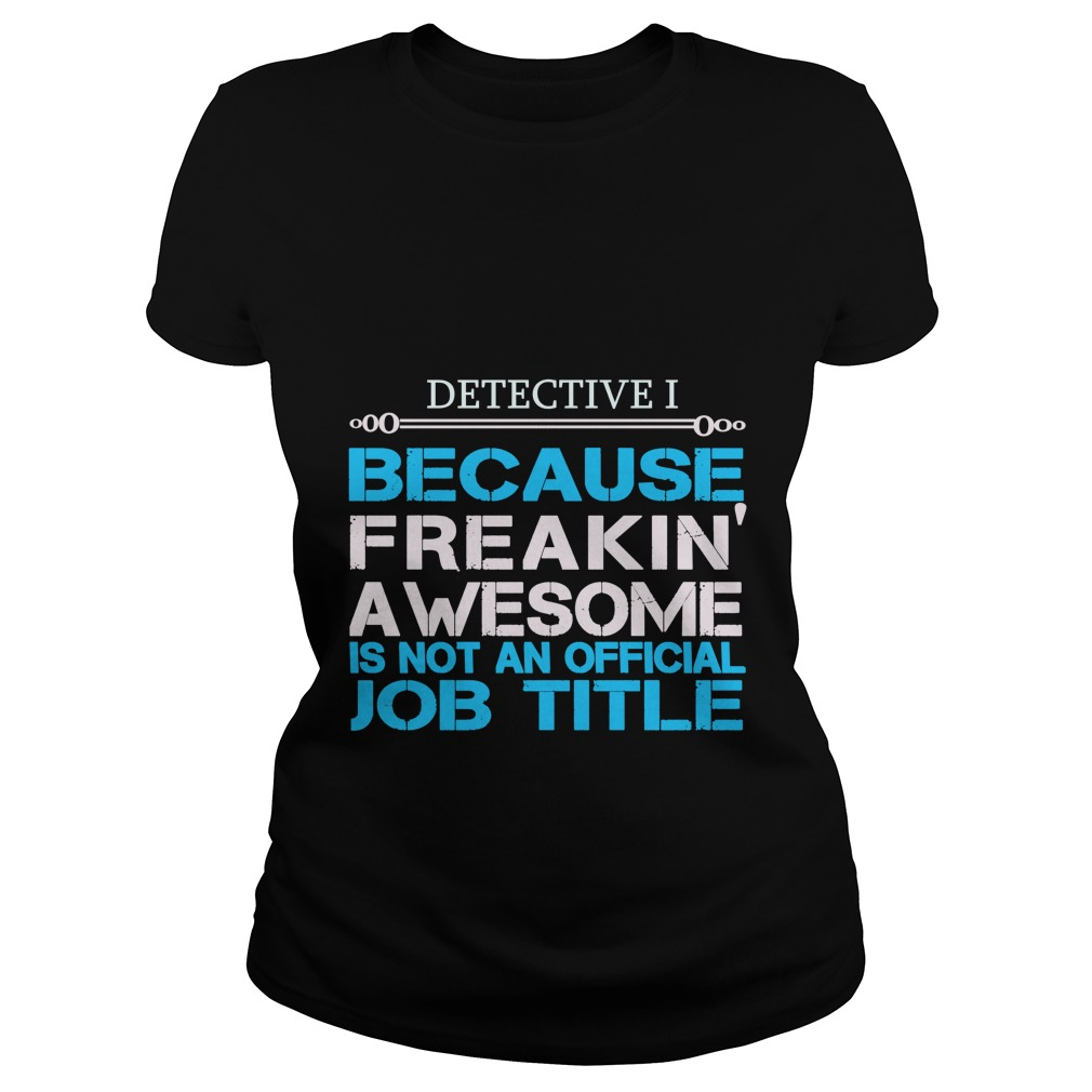 Detective I For You Ladies Shirt