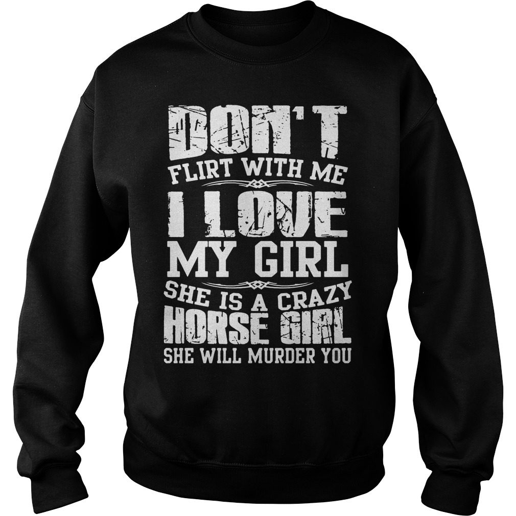 Dont Flirt Love Girl Crazy Horse Girl Sweatshirt