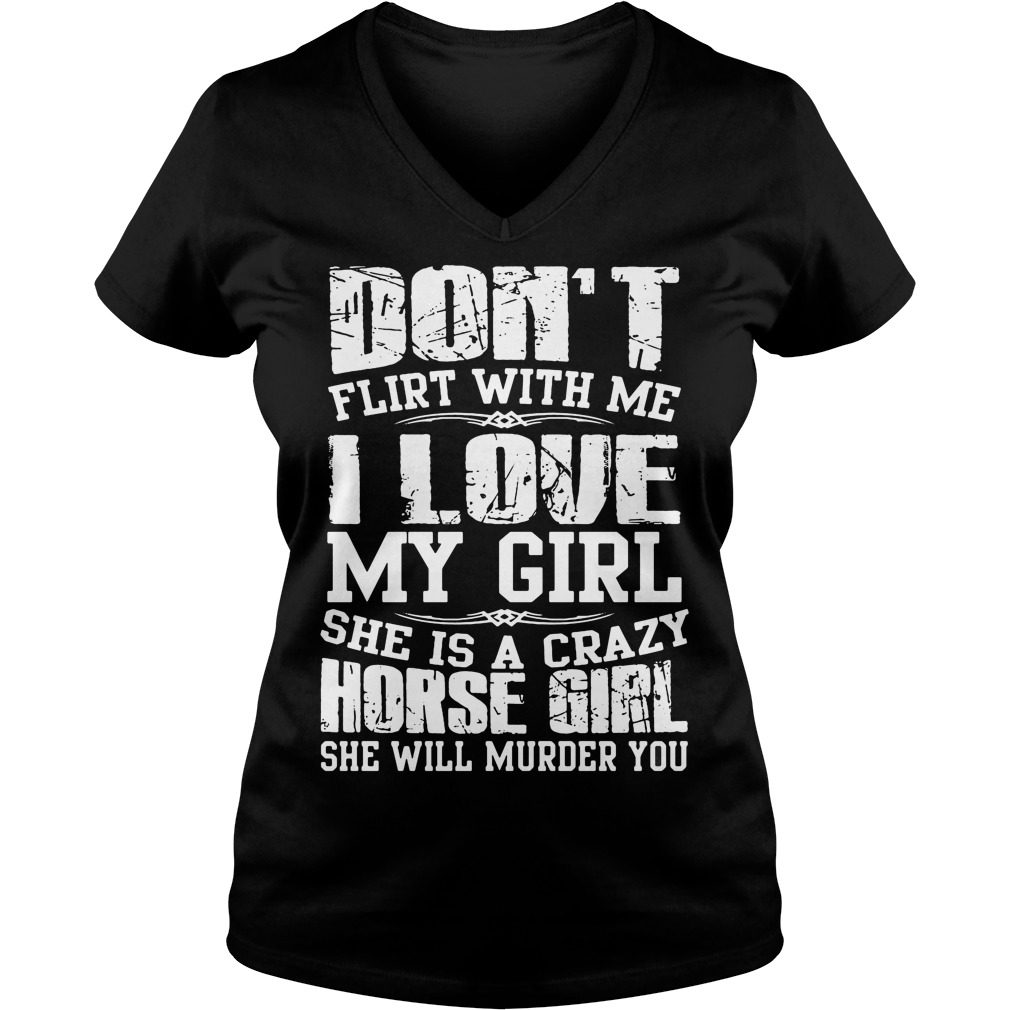 Dont Flirt Love Girl Crazy Horse Girl V Neck Shirt