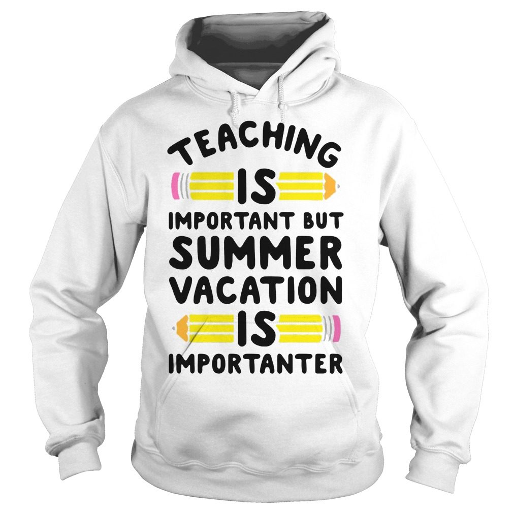Eaching Important Summer Vacation Good Hoodie