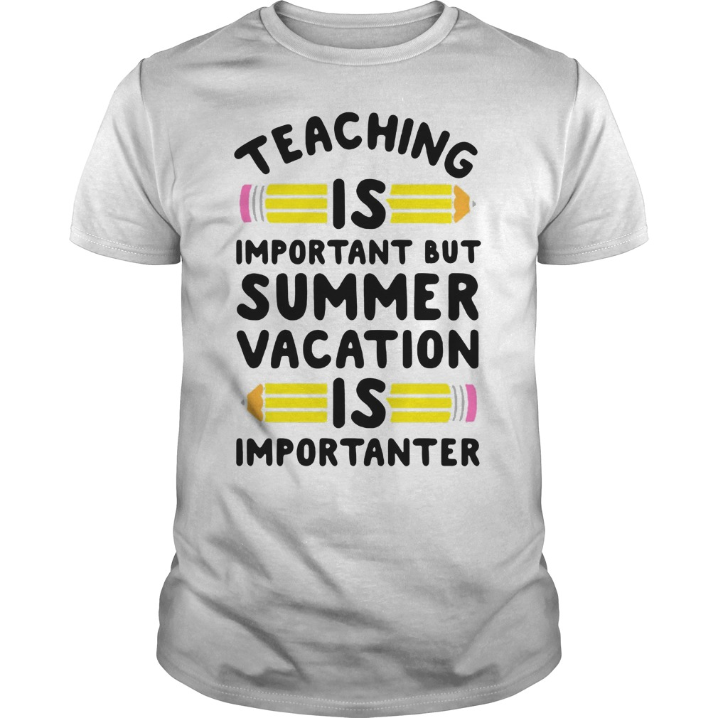 Eaching Important Summer Vacation Good Shirt