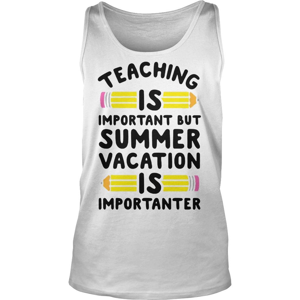 Eaching Important Summer Vacation Good Tank Top