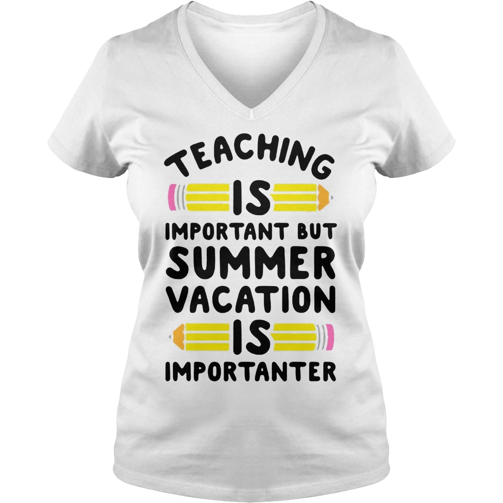 Eaching Important Summer Vacation Good V Neck T Shirt