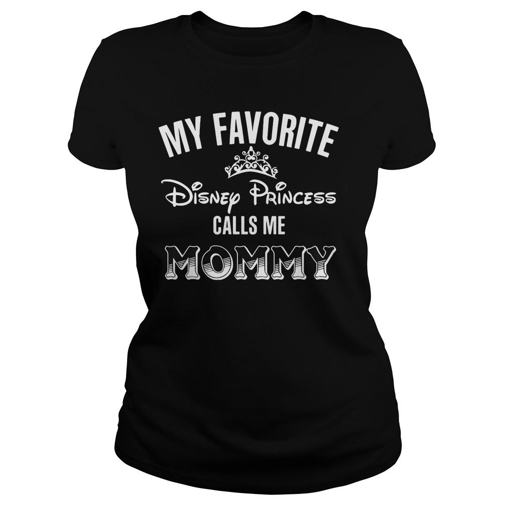 Favorite Disney Princess Calls Mommy Ladies Shirt