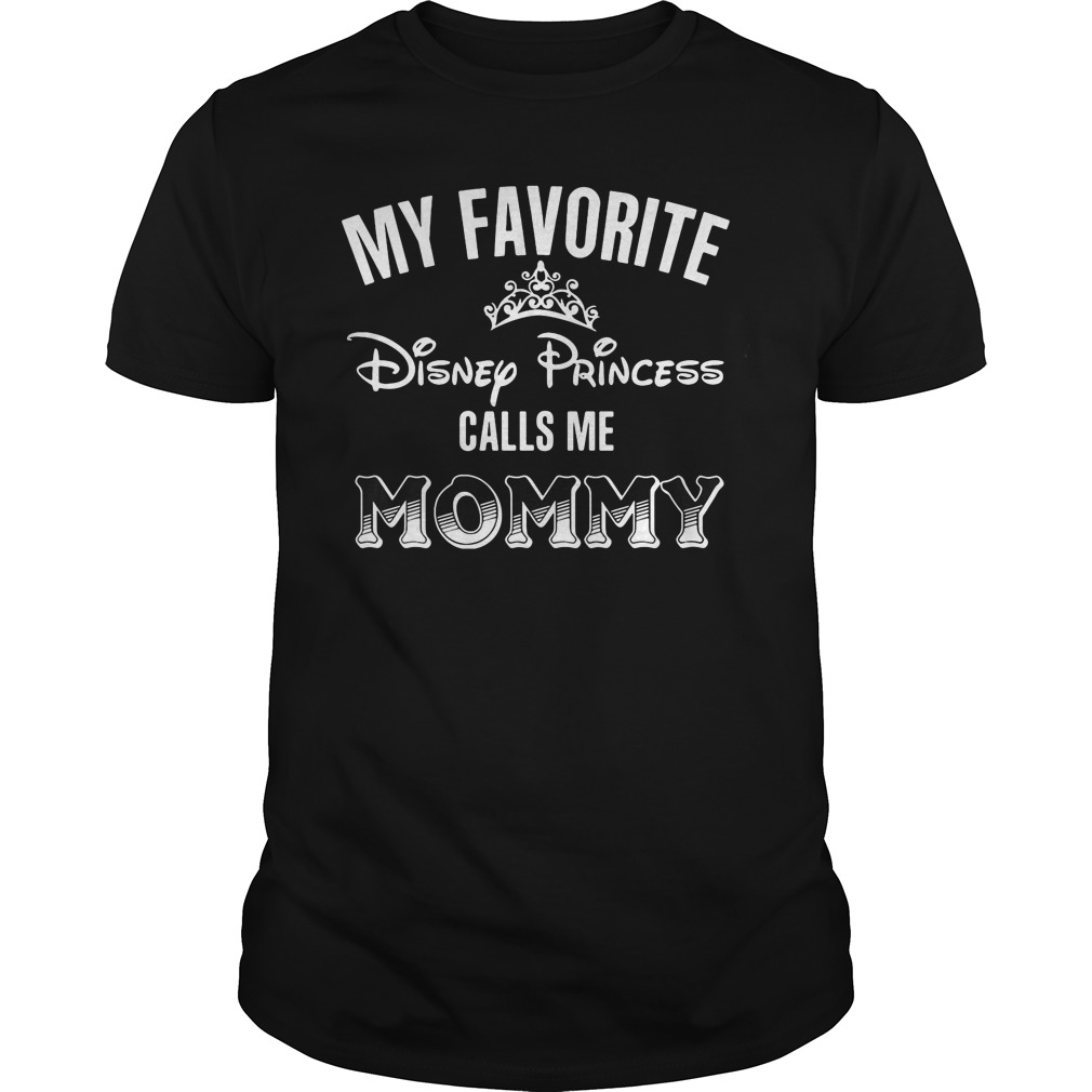 Favorite Disney Princess Calls Mommy Shirt